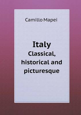 Italy Classical, Historical and Picturesque (Paperback)