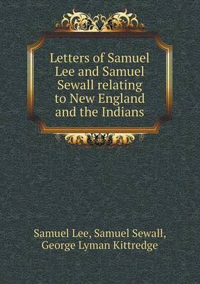 Letters of Samuel Lee and Samuel Sewall Relating to New England and the Indians (Paperback)