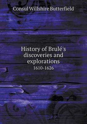 History of Brulé's discoveries and explorations 1610-1626 (Paperback)