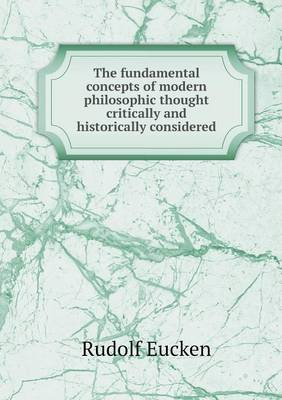 The Fundamental Concepts of Modern Philosophic Thought Critically and Historically Considered (Paperback)