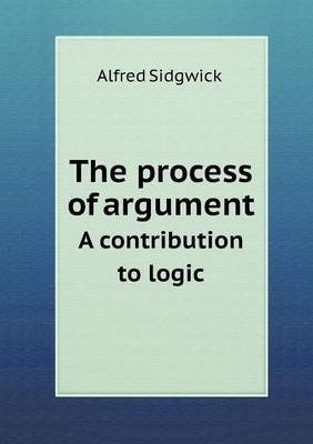 The Process of Argument a Contribution to Logic (Paperback)