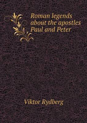 Roman Legends about the Apostles Paul and Peter (Paperback)
