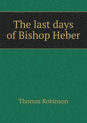 The Last Days of Bishop Heber (Paperback)