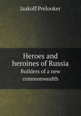 Heroes and Heroines of Russia Builders of a New Commonwealth (Paperback)