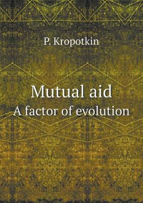 Mutual Aid a Factor of Evolution (Paperback)