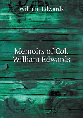 Memoirs of Col. William Edwards (Paperback)