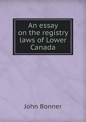 An Essay on the Registry Laws of Lower Canada (Paperback)
