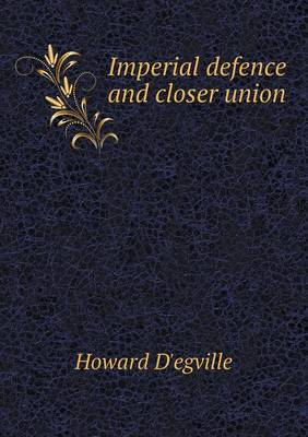Imperial Defence and Closer Union (Paperback)