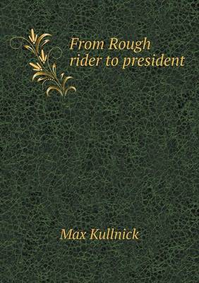 From Rough Rider to President (Paperback)