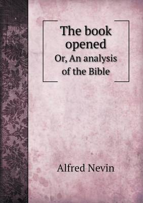 The Book Opened Or, an Analysis of the Bible (Paperback)