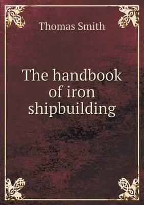 The Handbook of Iron Shipbuilding (Paperback)