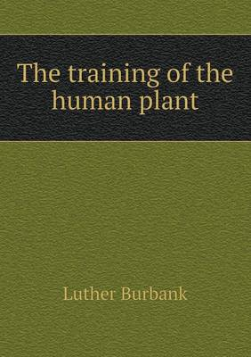 The Training of the Human Plant (Paperback)