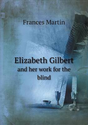 Elizabeth Gilbert and Her Work for the Blind (Paperback)