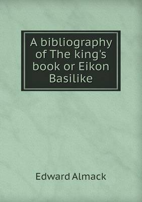 A Bibliography of the King's Book or Eikon Basilike (Paperback)