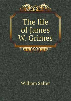 The Life of James W. Grimes (Paperback)