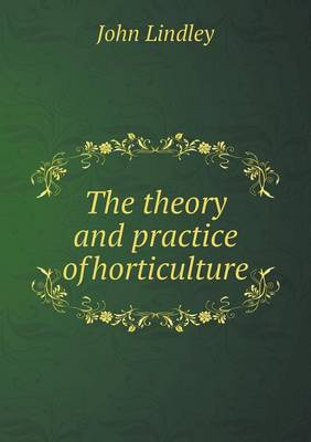 The Theory and Practice of Horticulture (Paperback)
