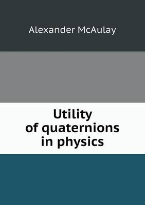 Utility of Quaternions in Physics (Paperback)