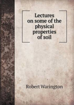 Lectures on Some of the Physical Properties of Soil (Paperback)