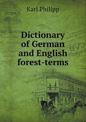 Dictionary of German and English Forest-Terms (Paperback)
