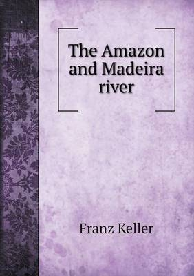The Amazon and Madeira River (Paperback)