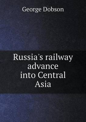 Russia's Railway Advance Into Central Asia (Paperback)