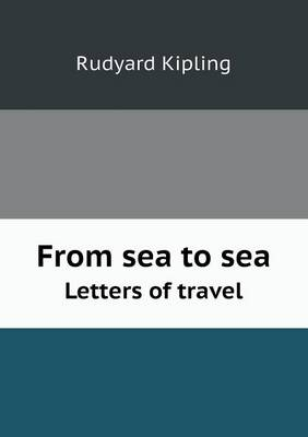 From Sea to Sea Letters of Travel (Paperback)