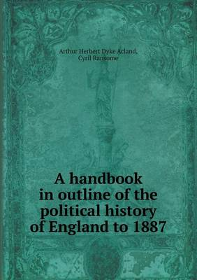 A Handbook in Outline of the Political History of England to 1887 (Paperback)