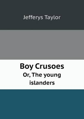 Boy Crusoes Or, the Young Islanders (Paperback)