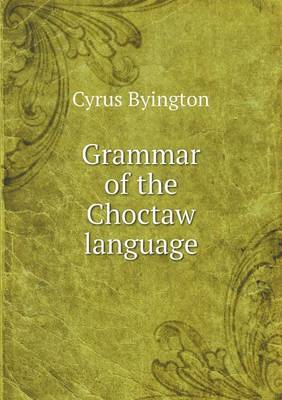 Grammar of the Choctaw Language (Paperback)