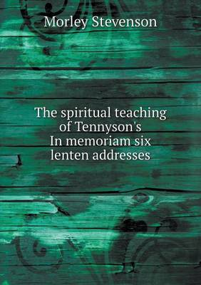 The Spiritual Teaching of Tennyson's in Memoriam Six Lenten Addresses (Paperback)