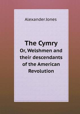 The Cymry Or, Welshmen and Their Descendants of the American Revolution (Paperback)