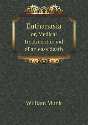 Euthanasia Or, Medical Treatment in Aid of an Easy Death (Paperback)