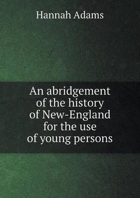 An Abridgement of the History of New-England for the Use of Young Persons (Paperback)