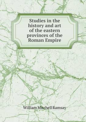 Studies in the History and Art of the Eastern Provinces of the Roman Empire (Paperback)