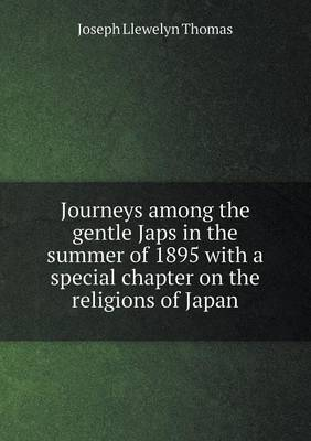 Journeys Among the Gentle Japs in the Summer of 1895 with a Special Chapter on the Religions of Japan (Paperback)