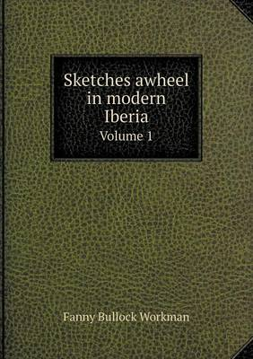 Sketches Awheel in Modern Iberia Volume 1 (Paperback)