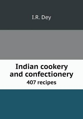 Indian Cookery and Confectionery 407 Recipes (Paperback)