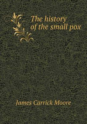 The History of the Small Pox (Paperback)