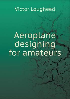 Aeroplane Designing for Amateurs (Paperback)