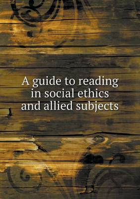 A Guide to Reading in Social Ethics and Allied Subjects (Paperback)
