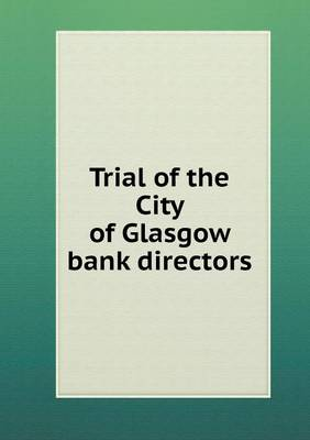 Trial of the City of Glasgow Bank Directors (Paperback)