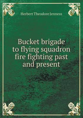 Bucket Brigade to Flying Squadron Fire Fighting Past and Present (Paperback)