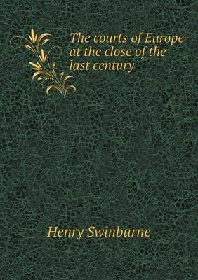The Courts of Europe at the Close of the Last Century (Paperback)