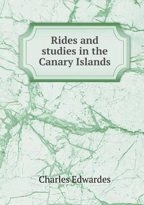 Rides and Studies in the Canary Islands (Paperback)