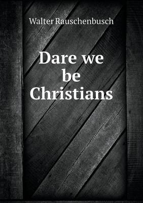 Dare We Be Christians (Paperback)