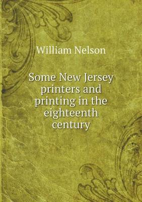 Some New Jersey Printers and Printing in the Eighteenth Century (Paperback)