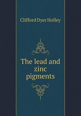 The Lead and Zinc Pigments (Paperback)