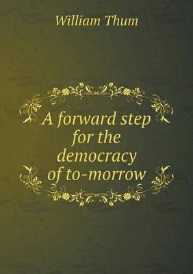 A Forward Step for the Democracy of To-Morrow (Paperback)