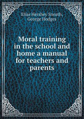 Moral Training in the School and Home a Manual for Teachers and Parents (Paperback)