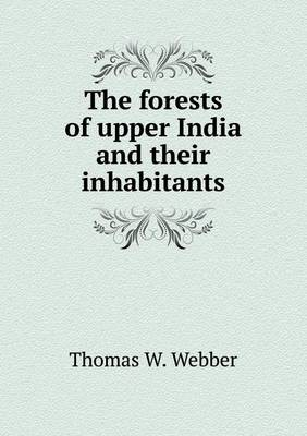 The Forests of Upper India and Their Inhabitants (Paperback)
